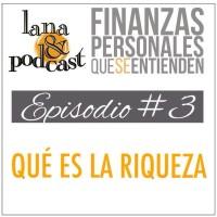 Qué es la riqueza. Podcast # 3