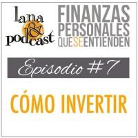Cómo invertir. Podcast #7
