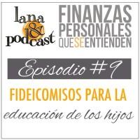 Fideicomisos para la educación de los hijos. Podcast #9