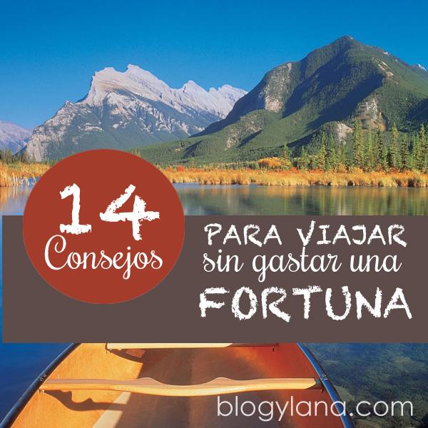 14 Consejos para viajar sin gastar una fortuna [aún en temporada alta]