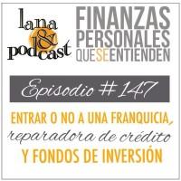 Entrar o no a una franquicia, reparadora de crédito y fondos de inversión. Podcast #147
