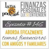 Aborda eficazmente temas financieros con amigos y familiares. Podcast #146