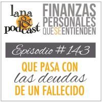 Qué pasa con las deudas de un fallecido. Podcast #143