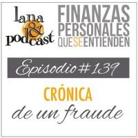 Crónica de un fraude. Podcast #139