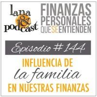 Influencia de la familia en nuestras finanzas. Podcast #144