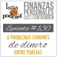 6 Problemas comunes de dinero entre parejas. Podcast #130