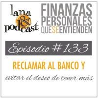 Reclamar al banco y evitar el deseo de tener más. Podcast #133