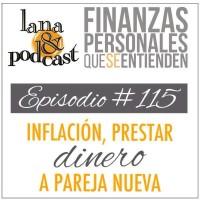 Inflación, prestar dinero a pareja nueva. Podcast #115