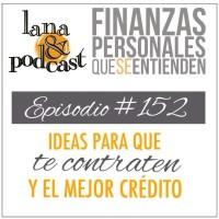 Ideas para que te contraten y el mejor crédito. Podcast #152