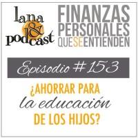 ¿Ahorrar para la educación de los hijos? Podcast #153