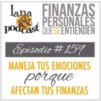 Maneja tus emociones porque afectan tus finanzas. Podcast #159