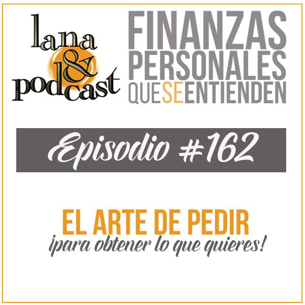 Cómo pedir para obtener lo que quieres Podcast #162