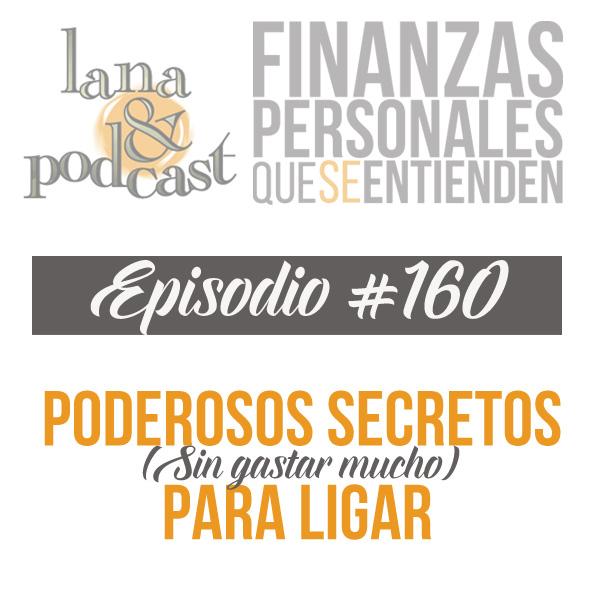 Poderosos secretos para ligar (sin gastar mucho) Podcast #160