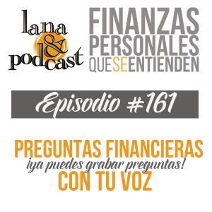 Si tienes preguntas finaniceras grábalos y saldrán publicadas con tu voz en Lana&Podcast. Además, claro serán puntualmente respondidas