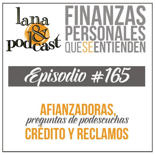 Afianzadoras, uso del crédito y reclamos a banco. Podcast #165