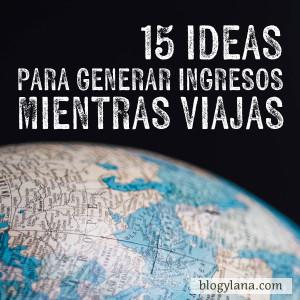 15 Buenas ideas para generar dinero mientras viajas. Que la falta de recursos no corte tus viajes
