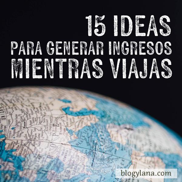 ¿Sin dinero para viajar? 15 ideas para generar ingresos mientras viajas