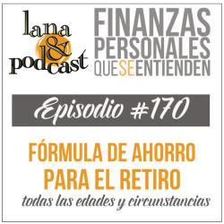 Fórmula para saber cuánto ahorrar para tu retiro Podcast #170