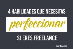 Ser freelance es ser muchas cosas para lograr el éxito. Entrena estas 4 habilidades y no te faltará trabajo