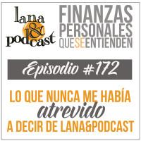 Lo que nunca me había atrevido a decir de Lana Y Podcast Podcast #172
