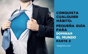 Conquista cualquier hábito: pequeña guía para dominar el mundo 2/3