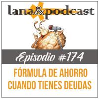 Fórmula para ahorrar cuando tienes deudas Podcast #174