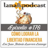 Cómo lograr la libertad financiera Podcast #176