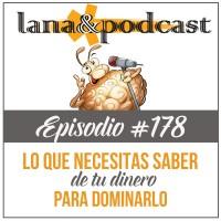 Lo que necesitas saber de tu dinero para dominarlo Podcast #178