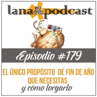 El único propósito de fin de año que necesitas y cómo lograrlo Podcast #179