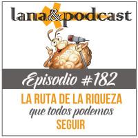 La ruta de la riqueza: simples y poderosos pasos Podcast #182