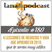 4 Lecciones de negocios y vida que aprendí en 2015 Podcast #180