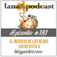 El negocio de los blogs: entrevista a Blogpocket Podcast #181