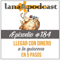 Llegar con dinero a fin de quincena en 5 pasos Podcast #184