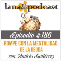 Rompe la mentalidad de la deuda con Andrés Gutiérrez Podcast #186
