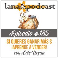 ¿Quieres ganar más? ¡Aprende a vender! con Cris Urzua. Podcast #185