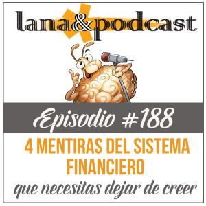 4 mentiras del sistema financiero que necesitas dejar de creer Podcast #188