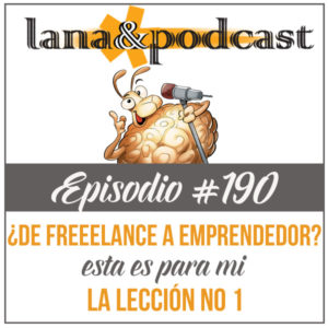 ¿De freelance a emprendedor? Esta es para mí la lección no. 1 Podcast #190