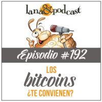 Los Bitcoins ¿te convienen? Podcast #192
