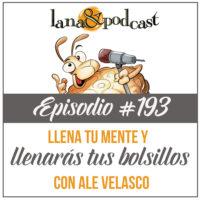 Llena tu mente y llenarás tus bolsillos: Entrevista con Ale Velasco Podcast #193