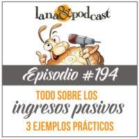 Todo Sobre los Ingresos Pasivos (3 ejemplos prácticos) Podcast #194