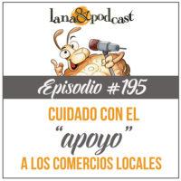 Cuidado con el apoyo a los comercios locales Podcast #195