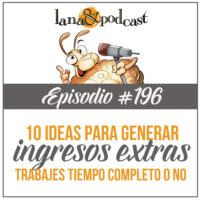 10 Ideas para generar ingresos extras podcast #196