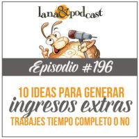10 Ideas para generar ingresos extras podcast #196