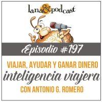 Viajar, ayudar y ganar dinero: La estrategia de Inteligencia Viajera Podcast #197
