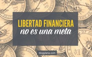 Libertad financiera no es una meta