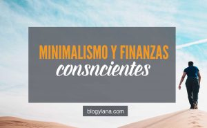 Minimalismo y finanzas personales conscientes: 5 maneras en las que esta combinación me ayudó a ser más libre