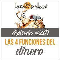 Las 4 Funciones del Dinero Podcast #201