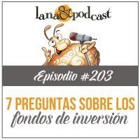 7 Preguntas sobre los Fondos de Inversión que explican todo lo que necesitas saber Podcast #203