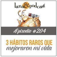 3 Hábitos raros que han cambiado mi vida para bien Podcast #204
