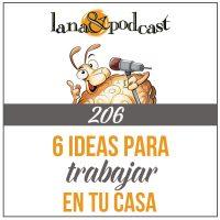 6 Ideas para trabajar desde casa. Podcast #206